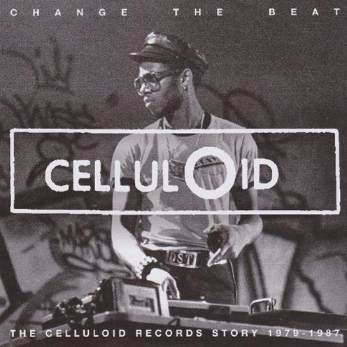 Change The Beat - The Celluloid Records Story 1979-1987